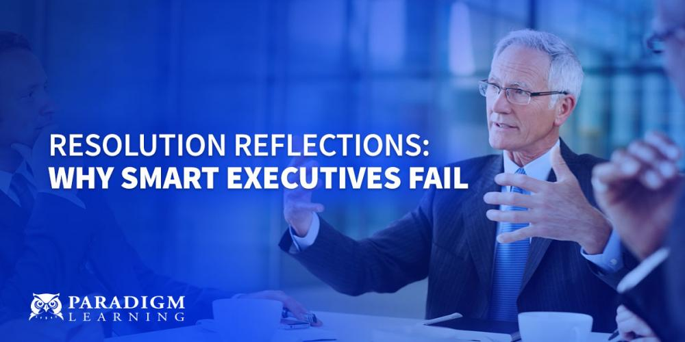 Resolution Reflections: Why Smart Executives Fail   Paradigm Learning