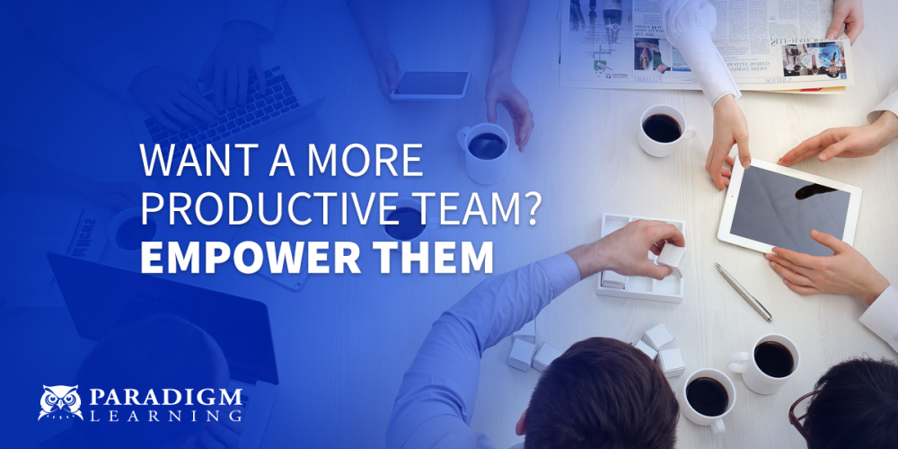 Want a More Productive Team? Empower Them | Paradigm Learning