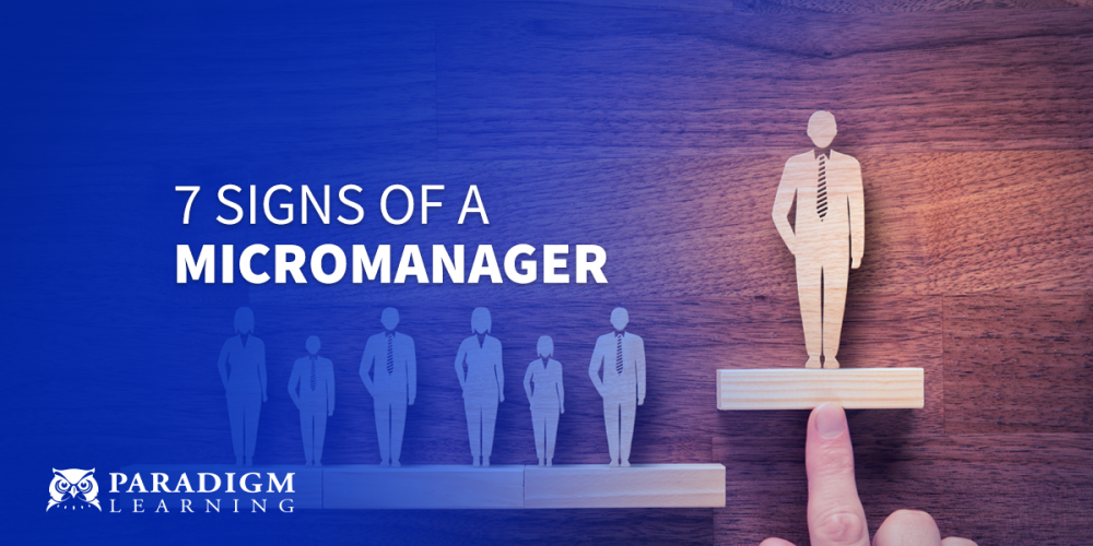 7 Signs of a Micromanager | Paradigm Learning