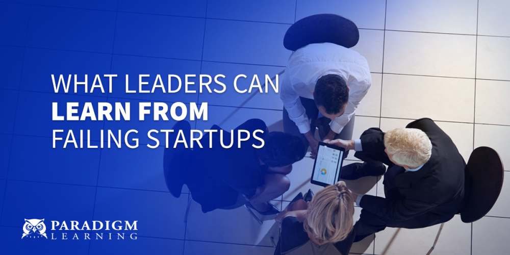 What Leaders Can Learn from Failing Startups   Paradigm Learning