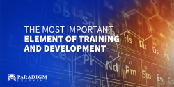 The Most Important Element of Training and Development