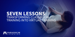 Seven Lessons: Transforming Classroom Training into Virtual Training