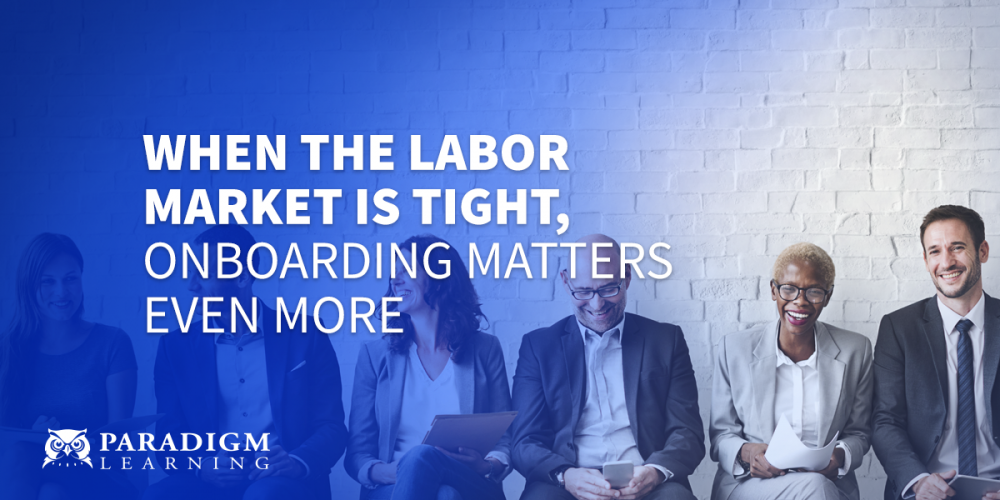 When the Labor Market is Tight, Onboarding Matters Even More | Paradigm Learning