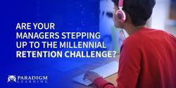 Are Your Managers Stepping Up to the Millennial Retention Challenge?