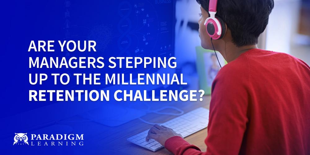 Are Your Managers Stepping Up to the Millennial Retention Challenge? | Paradigm Learning