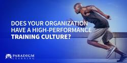 Does Your Organization Have a High-Performance Training Culture?