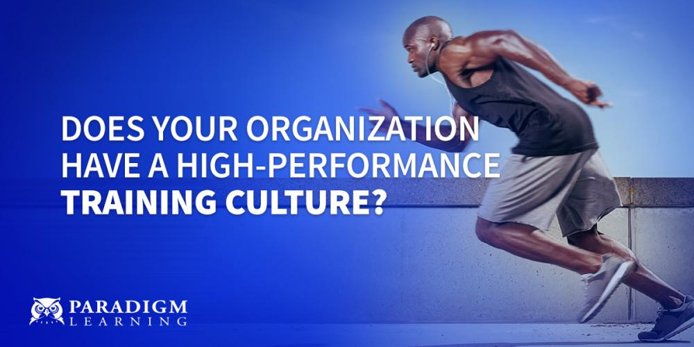 Does Your Organization Have a High-Performance Training Culture? | Paradigm Learning