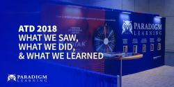 ATD 2018 - What We Saw, What We Did, and What We Learned