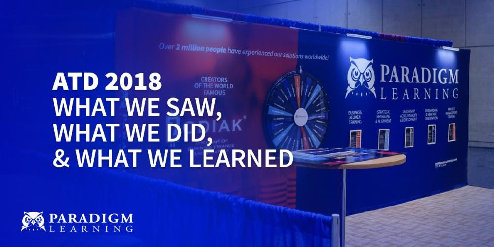 ATD 2018 - What We Saw, What We Did, and What We Learned | Paradigm Learning