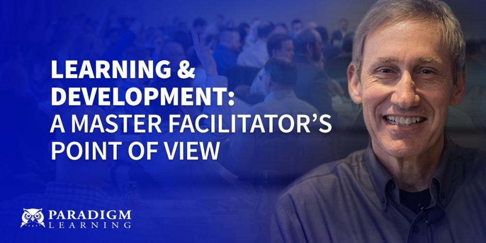 Learning and Development: A Master Facilitator's Point of View | Paradigm Learning