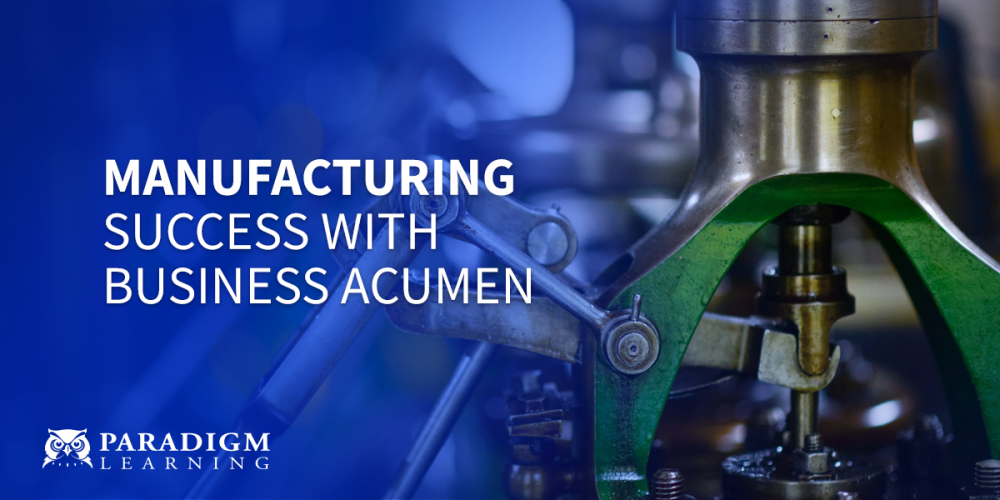 Manufacturing Success with Business Acumen | Paradigm Learning