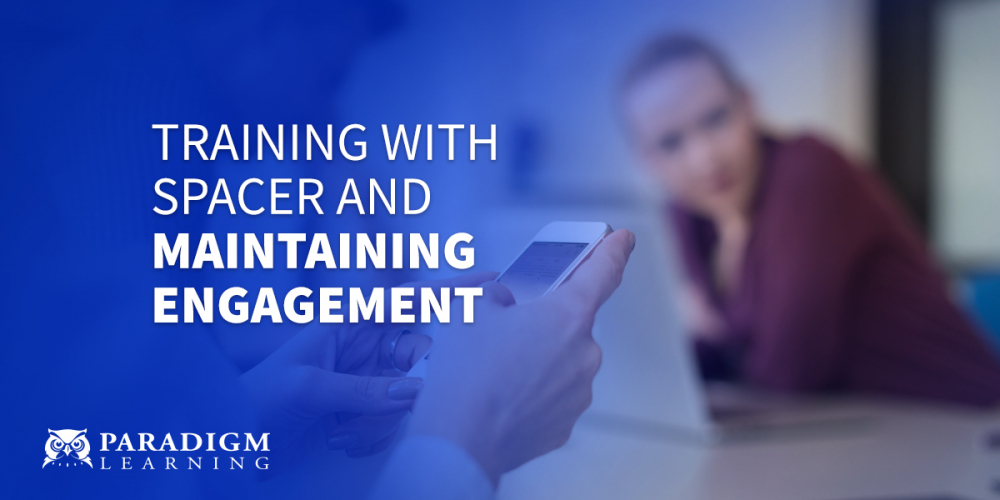 Training with SPACER and Maintaining Engagement | Paradigm Learning