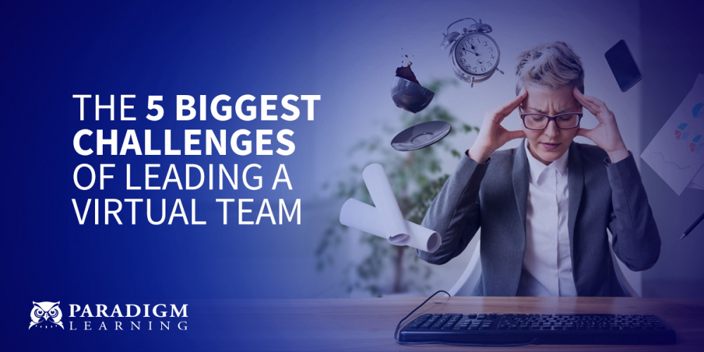 The 5 Biggest Challenges of Leading a Virtual Team | Paradigm Learning