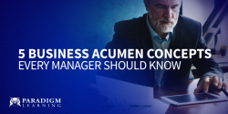 5 Business Acumen Concepts Every Manager Should Know