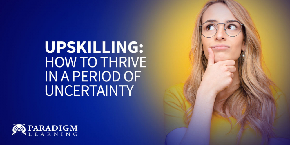 Upskilling: How to thrive in a period of uncertainty