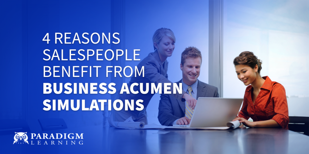 4 Reasons Salespeople Benefit from Business Acumen Simulations | Paradigm Learning