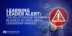 Learning Leader Alert: The relationship between business acumen and a leadership mindset