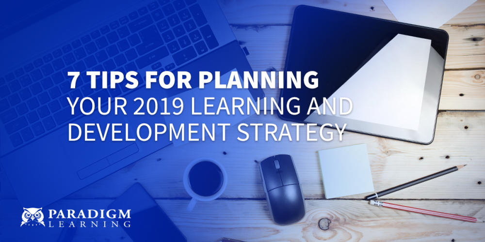 7 Tips for Planning Your 2019 Learning and Development Strategy | Paradigm Learning