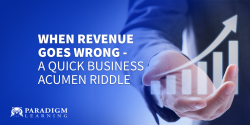 When Revenue Goes Wrong - A Quick Business Acumen Riddle