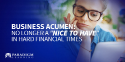 "Business Acumen: No longer a ""nice to have"" in hard financial times"