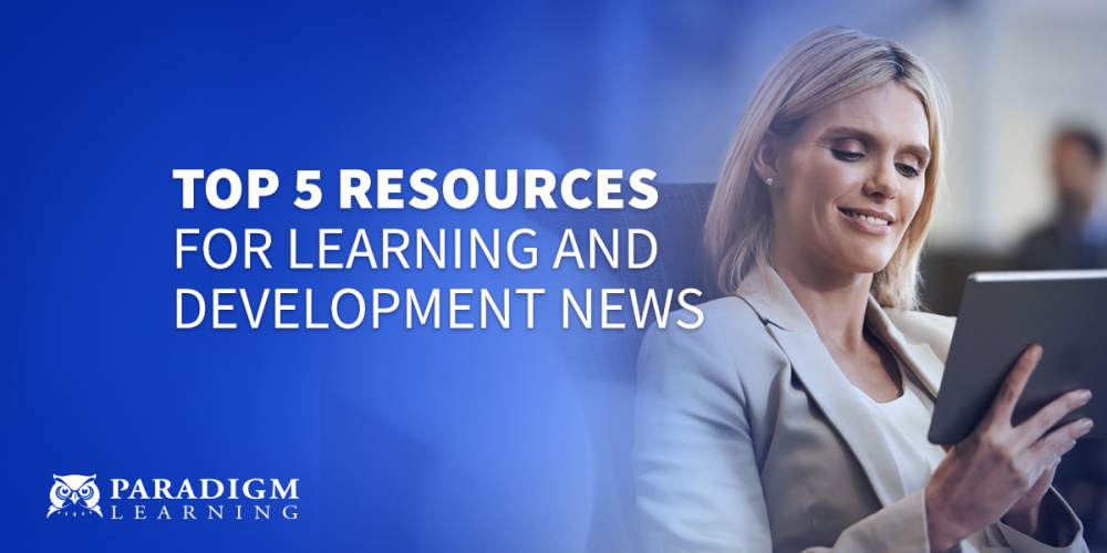 Top 5 Resources for Learning and Development News | Paradigm Learning
