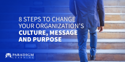 8 Steps to Change Your Organization's Culture, Message and Purpose