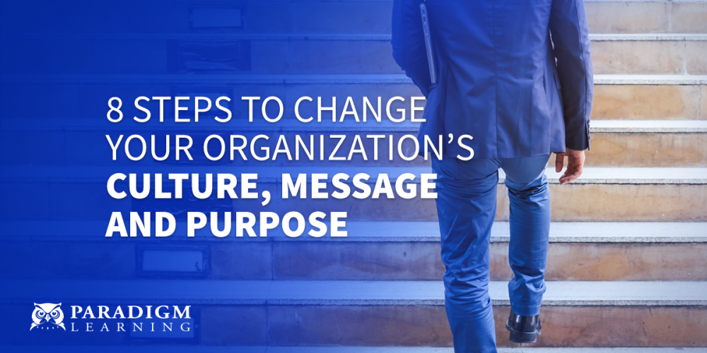 8 Steps to Change Your Organization's Culture, Message and Purpose | Paradigm Learning